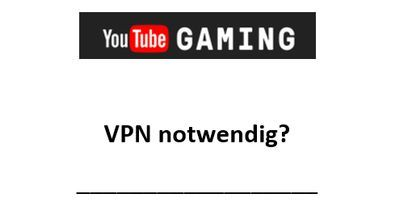 YouTube Gaming VPN notwendig